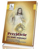 Przyjdźcie do Mnie wszyscy! Propozycja 31 adoracji przed Najświętszym Sakramentem