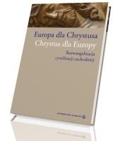 Europa dla Chrystusa. Chrystus dla Europy. Reewangelizacja cywilizacji zachodniej
