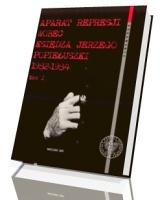 Aparat represji wobec księdza Jerzego Popiełuszki 1982–1984. Tom 1