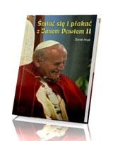 Śmiać się i płakać z Janem Pawłem II