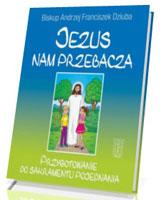 Jezus nam przebacza. Przygotowanie do sakramentu pojednania
