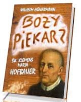 Boży piekarz. Św. Klemens Maria Hofbauer