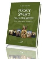 Polscy święci i błogosławieni. Życie - duchowość – przesłanie
