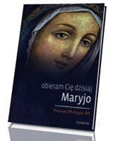 Obieram Cię dzisiaj, Maryjo