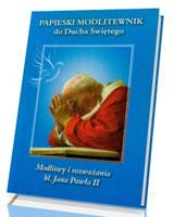 Papieski modlitewnik do Ducha Świętego. Modlitwy i rozważania bł. Jana Pawła II