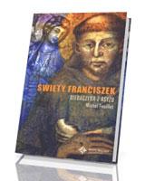 Święty Franciszek. Biedaczyna z Asyżu