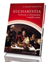 Eucharystia komunią z Chrystusem i między nami