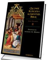 Ojcowie Kościoła komentują Biblię. Nowy Testament. Tom II. Ewangelia według św. Marka