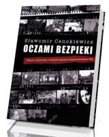 Oczami bezpieki. Szkice i materiały z dziejów aparatu bezpieczeństwa PRL