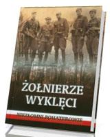 Żołnierze wyklęci. Niezłomni bohaterowie