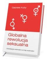 Globalna rewolucja seksualna. Likwidacja wolno�ci w imi� wolno�ci