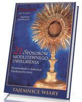 21 sposobów modlitewnego uwielbienia. Przewodnik o Adoracji Eucharystycznej