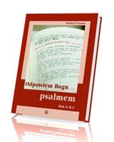 Odpowiem Bogu psalmem. Refleksje nad psalmami responsoryjnymi rok A, B, C