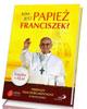 Kim jest papież Franciszek?
