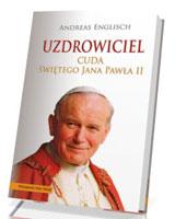 Uzdrowiciel. Cuda świętego Jana Pawła II [miękka oprawa]