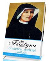 Św. Faustyna o wierze, nadziei i miłości