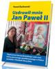 Uzdrowi� mnie Jan Pawe� II