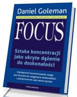 Focus. Sztuka koncentracji jako ukryte dążenie do doskonałości [twarda oprawa]