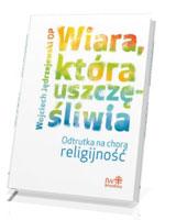 Wiara, która uszczęśliwia. Odtrutka na chorą religijność