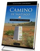 Camino de Santiago. Tradycja i współczesność. Podręcznik Pielgrzyma