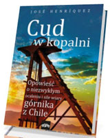 Cud w kopalni. Opowieść o niezwykłym ocaleniu i sile wiary górnika z Chile