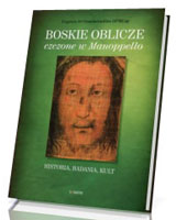 Boskie oblicze czczone w Manoppello. Historia, badania, kult