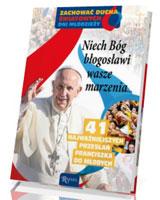 Niech Bóg błogosławi wasze marzenia... 41 najważniejszych przesłań Franciszka do młodych