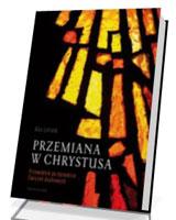 Przemiana w Chrystusa. Przewodnik po dynamice Ćwiczeń Duchowych