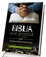 Biblia nie gryzie, czyli jak Słowo Boże zmienia życie