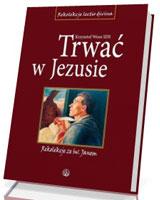 Trwać w Jezusie. Rekolekcje ze św. Janem [miękka oprawa]
