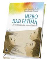 Niebo nad Fatimą. Czy modlitwa może zmieniać świat?