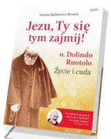 Jezu, Ty się tym zajmij! O. Dolindo Ruotolo. Życie i cuda. Wydanie prezentowe
