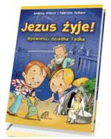 Jezus żyje! Opowieści dziadka Tadka
