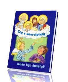 Czy z wiercipięty może być święty?