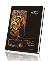 Kontemplować Chrystusa oczami Maryi. Medytacje różańcowe