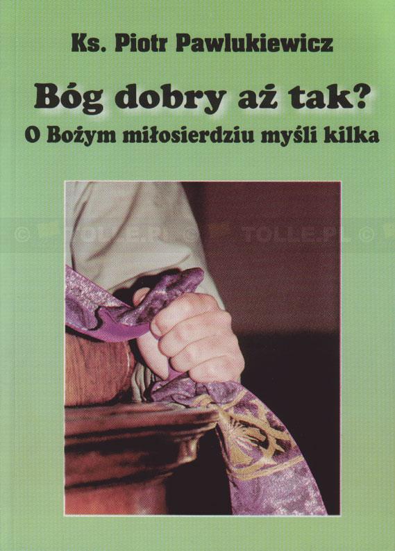 Bóg dobry aż tak? O Bożym miłosierdziu myśli kilka - Klub Książki Tolle.pl