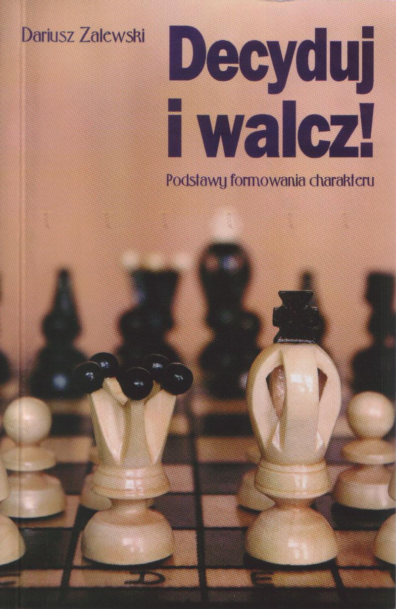 Decyduj i walcz! Podstawy formowania charakteru - Klub Książki Tolle.pl