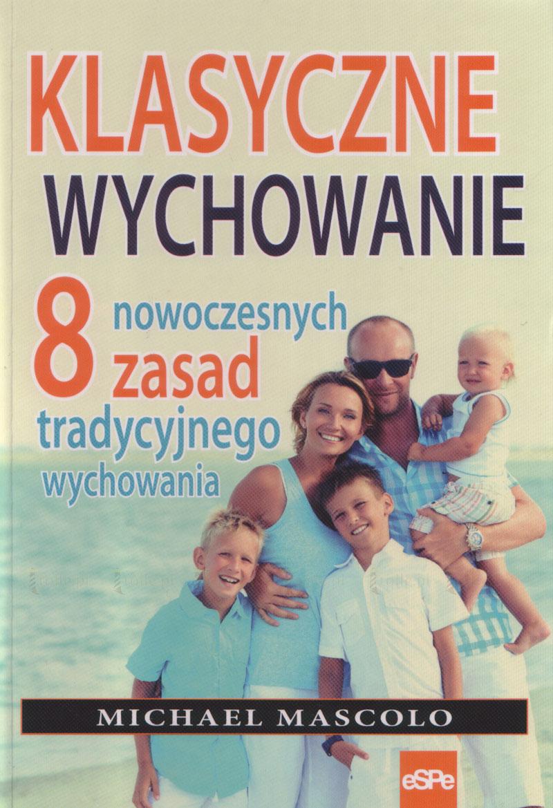 Klasyczne wychowanie. 8 nowoczesnych zasad tradycyjnego wychowania - Klub Książki Tolle.pl