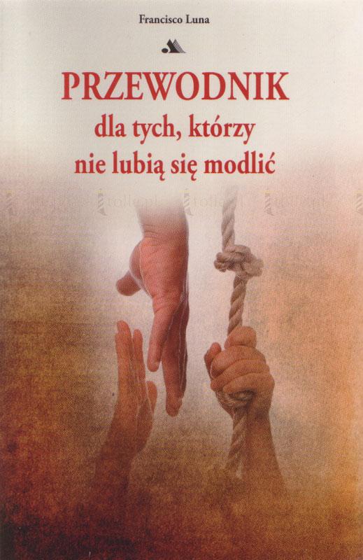 Przewodnik dla tych, którzy nie lubią się modlić - Klub Książki Tolle.pl