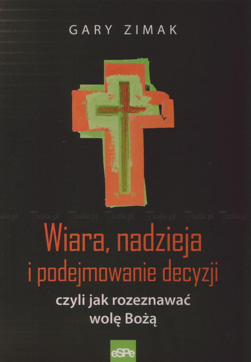Wiara, nadzieja i podejmowanie decyzji, czyli jak rozeznawać wolę Bożą - Klub Książki Tolle.pl
