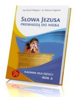 Słowa Jezusa prowadzą do nieba. Kazania dla dzieci. Rok A (+ CD)