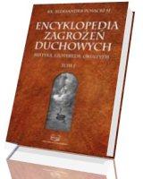 Encyklopedia zagrożeń duchowych. Mistyka, ezoteryzm, okultyzm. Tom 1