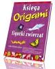 Księga origami. Figurki zwierząt