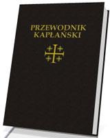 Przewodnik kapłański. O czym powinien pamiętać kapłan w swoim życiu i posłudze
