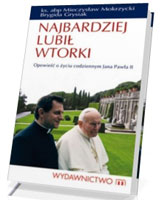 Najbardziej lubił wtorki. Opowieść o życiu codziennym Jana Pawła II
