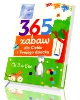W co się bawić. 365 zabaw dla Ciebie i Twojego dziecka. Od 3 do 6 lat