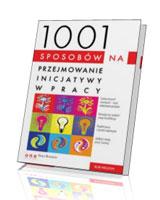 1001 sposobów na przejmowanie inicjatywy w pracy