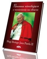 Nowenna nieustająca o wyniesienie na ołtarze Sługi Bożego Jana Pawła II
