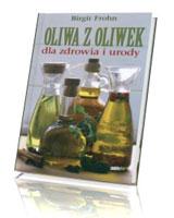 Oliwa z oliwek dla zdrowia i urody