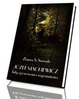 Józef Mackiewicz. Listy, opracowania, wspomnienia